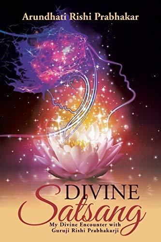 9781482848113: Divine Satsang: My Divine Encounter with Guruji Rishi Prabhakarji