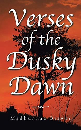 Verses of the Dusky Dawn (Paperback): Madhurima Biswas