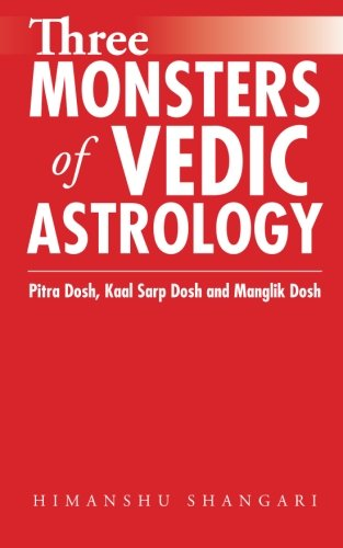 9781482850031: Three Monsters of Vedic Astrology: Pitra Dosh, Kaal Sarp Dosh and Manglik Dosh