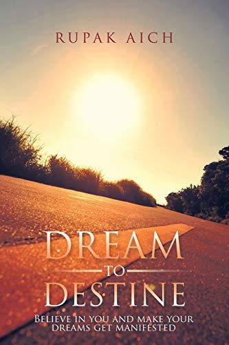 Dream to Destine: Believe in You and: Rupak Aich