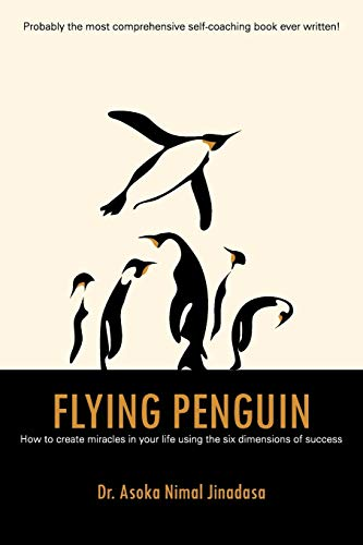 9781482852936: Flying Penguin: How to Create Miracles in Your Life Using the Six Dimensions of Success