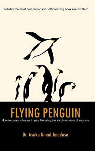 9781482852943: Flying Penguin: How to Create Miracles in Your Life Using the Six Dimensions of Success