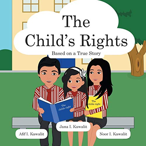 The Child's Rights: Based On A True Story: Kawalit, Afif I.; Kawalit, Noor I.; Kawalit, Jana I...