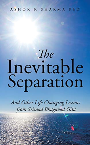 The Inevitable Separation: And Other Life Changing Lessons from Srimad Bhagavad Gita: Ashok K ...