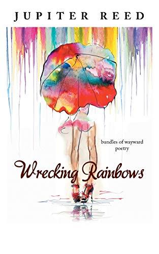 9781482856958: Wrecking Rainbows: Bundles of Wayward Poetry