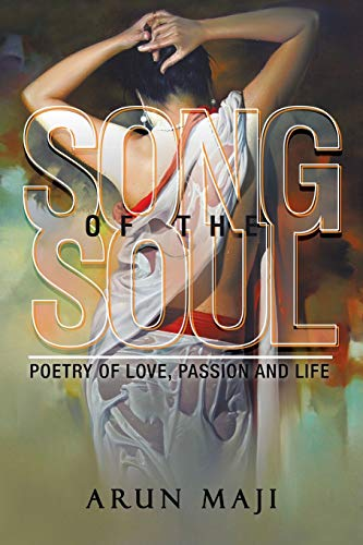 Song of the Soul: Poetry of Love,: Arun Maji