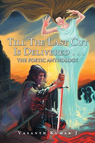 9781482867930: Till The Last Cut Is Delivered . . .: The Poetic Anthology