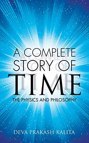 9781482868609: A complete story of time: The Physics And Philosophy