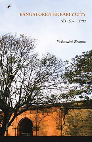 Bangalore: The Early City: Ad 1537 - 1799 (Paperback): Yashaswini Sharma