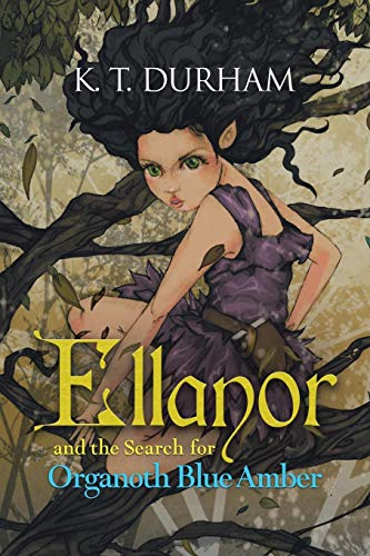 Ellanor and the Search for Organoth Blue Amber: Durham, K. T.