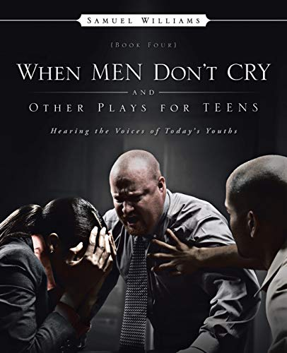 9781482895926: When Men Don't Cry and Other Plays for Teens: Hearing the Voices of Today's Youths