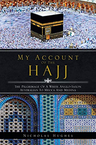 9781482897487: My Account of the Hajj: The Pilgrimage of a White Anglo-Saxon Australian to Mecca and Medina