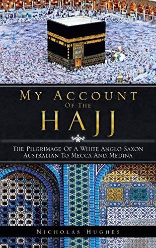 9781482897494: My Account of the Hajj: The Pilgrimage of a White Anglo-Saxon Australian to Mecca and Medina