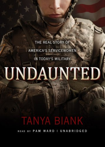 Undaunted - The Real Story of America's Servicewomen in Today's Military: Tanya Biank