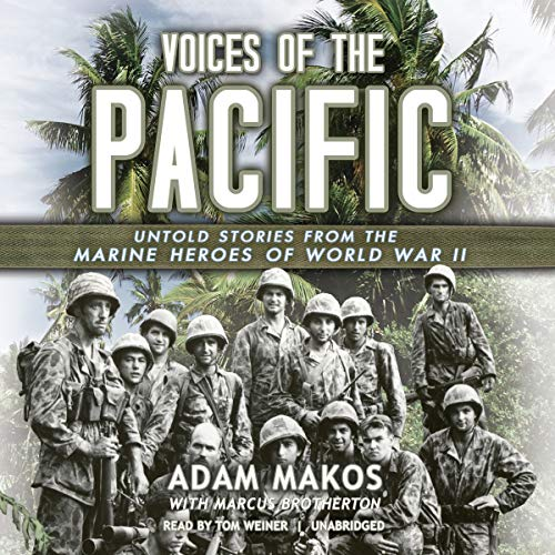 Voices of the Pacific: Untold Stories from the Marine Heroes of World War II: Makos, Adam