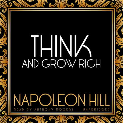 Think and Grow Rich: Hill, Napoleon/ Rogers, Anthony (Narrator)