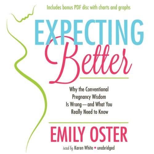 "Expecting Better - Why the Conventional Pregnancy Wisdom Is Wrongâ€""And What You Really ..."