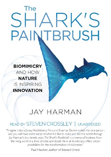 The Shark's Paintbrush - Biomimicry and How Nature Is Inspiring Innovation: Jay Harman