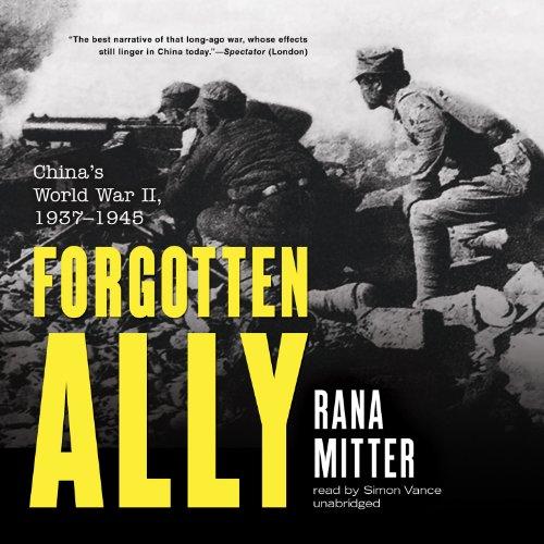 Forgotten Ally: China's World War II, 1937-1945: Mitter, Rana