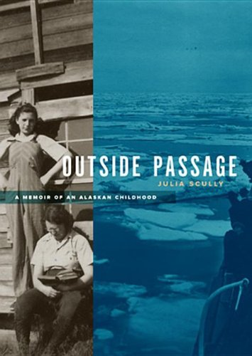 Outside Passage: A Memoir of an Alaskan Childhood: Julia Scully