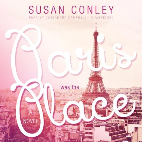 Paris Was the Place -: Susan Conley