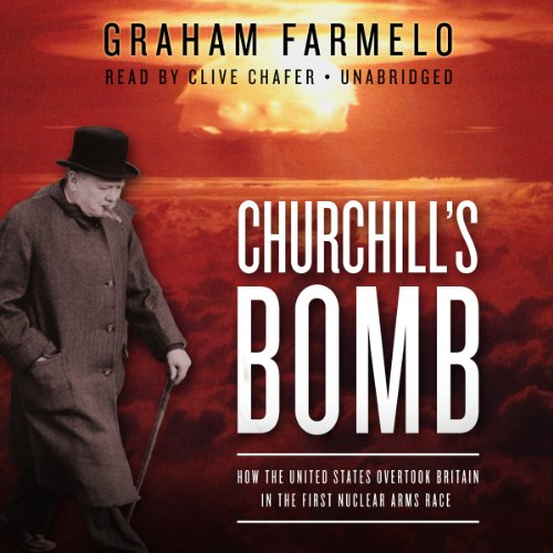 Churchill's Bomb: How the United States Overtook Britain in the First Nuclear Arms Race (...