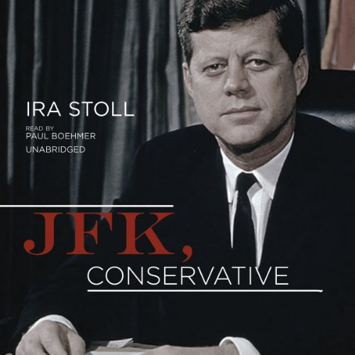JFK, Conservative (Library Edition): Ira Stoll