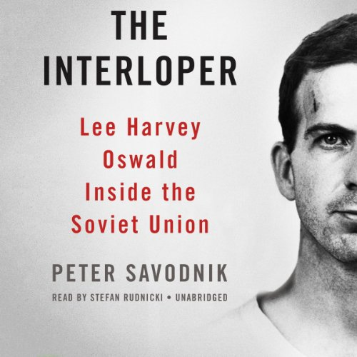 The Interloper - Lee Harvey Oswald inside the Soviet Union: Peter Savodnik
