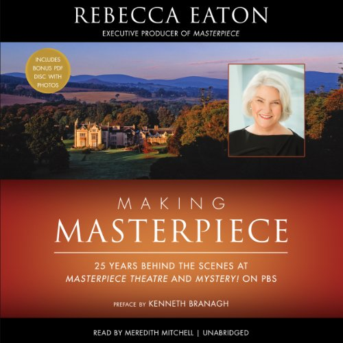 Making Masterpiece: 25 Years Behind the Scenes at Masterpiece Theatre and Mystery! on PBS: Rebecca ...
