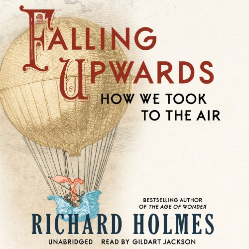 Falling Upwards: How We Took to the Air: Richard Holmes