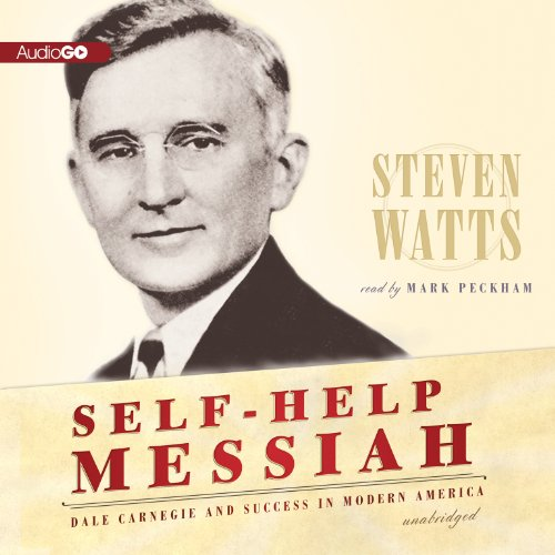 Self-Help Messiah: Dale Carnegie and Success in Modern America: Steven Watts