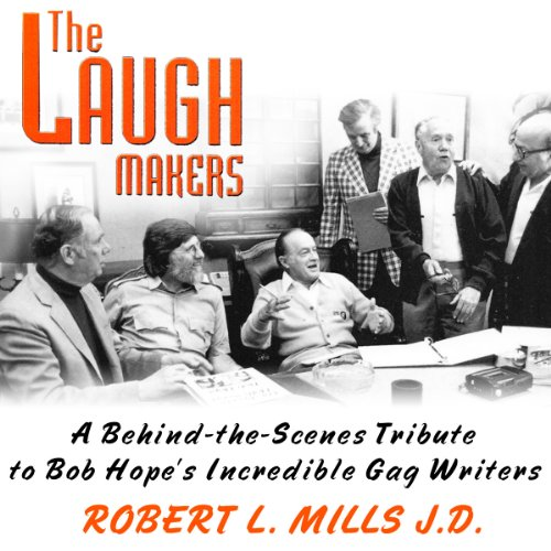 The Laugh Makers - A Behind-the-Scenes Tribute to Bob Hope's Incredible Gag Writers: Robert L....