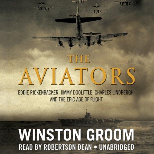 9781482932171: The Aviators: Eddie Rickenbacker, Jimmy Doolittle, Charles Lindbergh, and the Epic Age of Flight