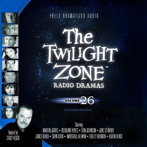 The Twilight Zone Radio Dramas, Vol. 26 -: various authors