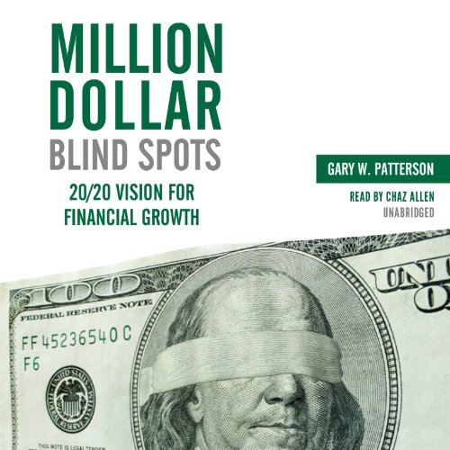 Million-Dollar Blind Spots - 20/20 Vision for Financial Growth: Gary W. Patterson