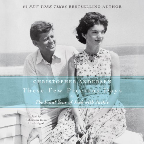 These Few Precious Days - The Final Year of Jack with Jackie: Christopher Andersen