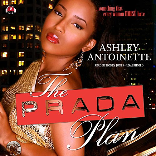 The Prada Plan (Prada Plan series, Book 1) 9781482943399 [Read by Honey Jones] Disaya Morgan, a character first introduced in Girls from Da Hood 4, returns in this gritty tale of a money-hungry woman who finds her life spinning out of control. When Disaya meets Indie and falls hopelessly in love, she is determined to keep her lifestyle a secret -- but everything done in the dark eventually comes to light. When she loses control of her own hustle, things go horribly wrong, and she learns the hard way that, in the game she's playing, there are no winners.