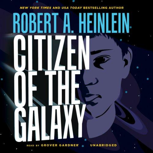Citizen of the Galaxy: Library Edition: Heinlein, Robert A./ Gardner, Grover (Narrator)