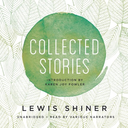 Collected Stories -: Lewis Shiner