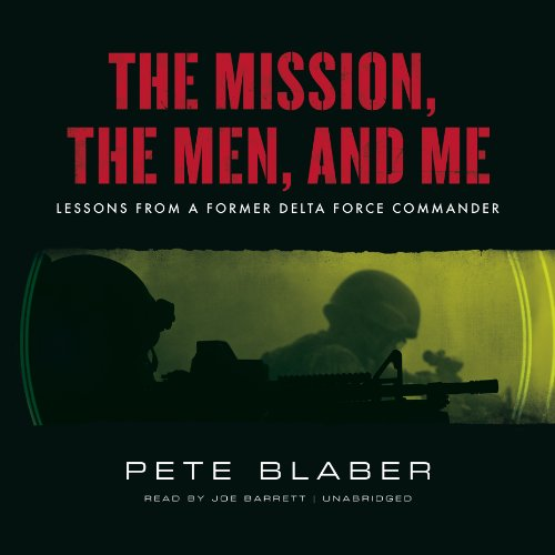 The Mission, the Men, and Me: Lessons from a Former Delta Force Commander: Pete Blaber