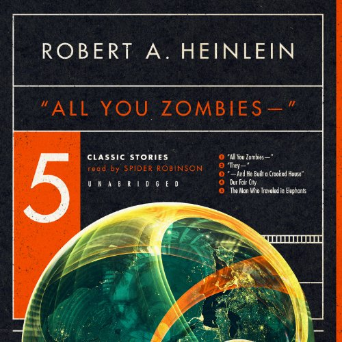 All You Zombies - -'' : Five: Robert A. Heinlein