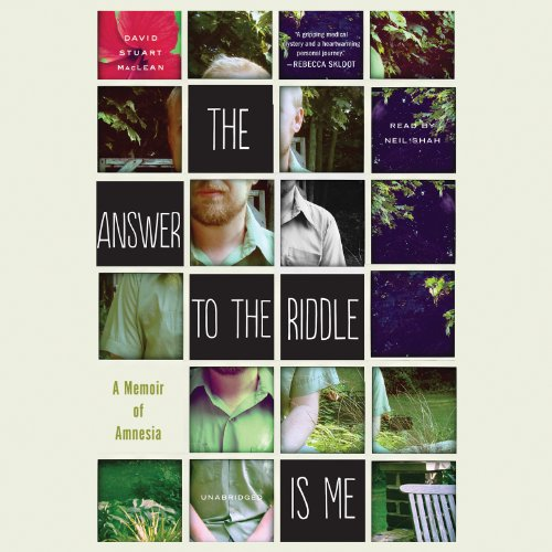 The Answer to the Riddle Is Me - A Memoir of Amnesia: David Stuart MacLean