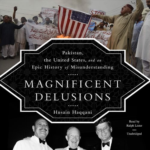 9781482952643: Magnificent Delusions: Pakistan, the United States, and an Epic History of Misunderstanding