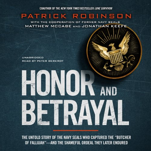 Honor and Betrayal: The Untold Story of the Navy SEALs Who Captured the 'Butcher of Fallujah&#...