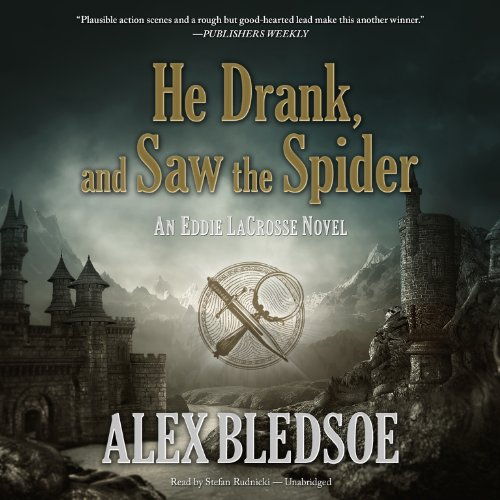 He Drank, and Saw the Spider - An Eddie LaCrosse Novel: Alex Bledsoe
