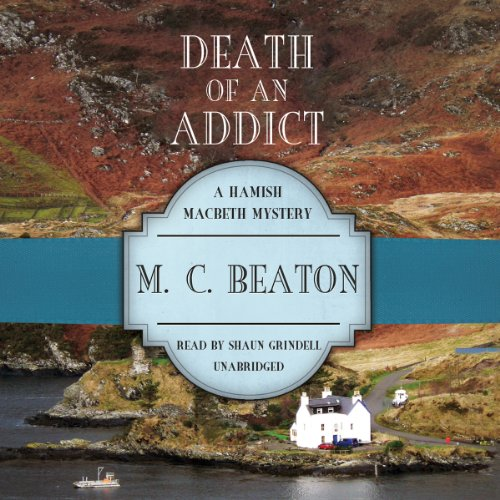 Death of an Addict (Hamish Macbeth Mysteries, Book 15): M.C. Beaton