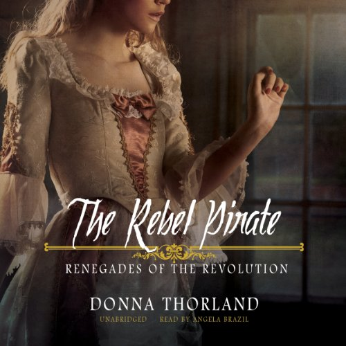 The Rebel Pirate - Renegades of the Revolution: Donna Thorland