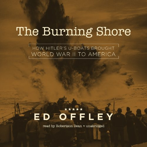 9781482964554: The Burning Shore: How Hitler's U-Boats Brought World War II to America (LIBRARY EDITION)