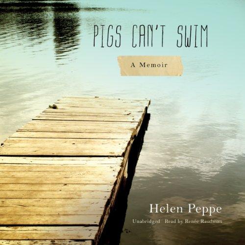 Pigs Can't Swim - A Memoir: Helen Peppe