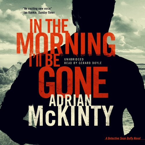 In the Morning I'll Be Gone - A Detective Sean Duffy Novel: Adrian McKinty